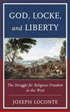 God, Locke, and Liberty : The Struggle for Religious Freedom in the West, Loconte, Joseph, 0739186892