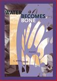 Water Becomes Bone : Poems, Oness, C. Mikal, 093282689X