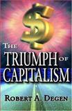 The Triumph of Capitalism, Degen, Robert A. and Degen, Robert, 1412806895