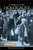 A History of the Holocaust : From Ideology to Annihilation, Rita Steinhardt Botwinick Ph.D., 0205846890