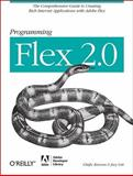 Programming Flex 2 : The Comprehensive Guide to Creating Rich Internet Applications with Adobe Flex, Kazoun, Chafic and Lott, Joey, 059652689X