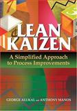 Lean Kaizen : A Simplified Approach to Process Improvements, Alukal, George and Manos, Anthony, 0873896890