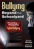 Bullying Beyond the Schoolyard : Preventing and Responding to Cyberbullying, Patchin, Justin W. and Hinduja, Sameer, 1412966892