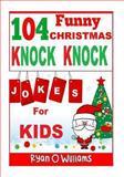 104 Funny Christmas Knock Knock Jokes for Kids, Ryan O. Williams, 1494386895
