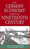 The German Economy during the Nineteenth Century, Pierenkemper, Toni and Tilly, Richard, 1571816895