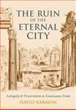 The Ruin of the Eternal City : Antiquity and Preservation in Renaissance Rome, Karmon, David E., 0199766894