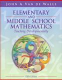 Elementary and Middle School Mathematics : Teaching Developmentally, Van de Walle, John A., 020538689X