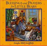 Blessings and Prayers for Little Bears, Linda H. Griffith, 0066236894