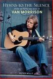 Hymns to the Silence : Inside the Words and Music of Van Morrison, Mills, Peter, 0826416896