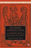 Necessary Conjunctions : The Social Self in Medieval England, Shaw, David Gary, 1403966893