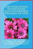 The Everlasting Faithfulness and Unstoppable Promises of God, L. Schmidt, 1497406897