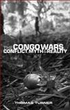 The Congo Wars : Conflict, Myth and Reality, Turner, Thomas, 1842776894