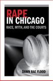 Rape in Chicago : Race, Myth, and the Courts, Flood, Dawn Rae, 0252036891
