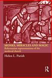 Monks, Miracles and Magic : Reformation Representations of the Medieval Church, Parish, Helen L., 0415316898