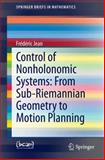 Control of Nonholonomic Systems: from Sub-Riemannian Geometry to Motion Planning, Jean, édéric, 3319086898