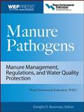Manure Pathogens : Manure Management, Regulations, and Water Quality Protection, Bowman, Dwight D. and Bowman, Dwight, 0071546898