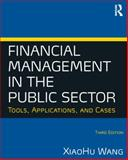 Financial Management in the Public Sector : Tools, Applications, and Cases, Wang, XiaoHu, 0765636891