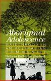 Aboriginal Adolescence : Maidenhood in an Australian Community, Burbank, Victoria Katherine, 0813526892