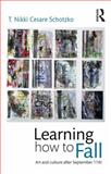 Learning How to Fall : Art and Culture after September 11, Cesare Schotzko, T. Nikki, 1138796891