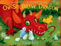 Oh So Brave Dragon, David Kirk, 1250016894