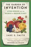 The Garden of Invention, Jane S. Smith, 0143116894