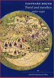 Eastward Bound : Travel and Travellers, 1050-1550, Allen, Rosamund, 0719066905