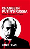 Change in Putin's Russia : Power, Money and People, Pirani, Simon, 0745326900