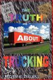The Truth about Trucking, Steven Robert Zellers, 097890690X