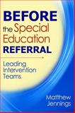 Before the Special Education Referral : Leading Intervention Teams, Jennings, Matthew, 1412966906