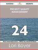 Project Quality Management 24 Success Secrets - 24 Most Asked Questions on Project Quality Management - What You Need to Know, Lori Boyer, 1488516901