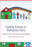 Family Carers in Palliative Care : A guide for health and social care Professionals, , 0199216908
