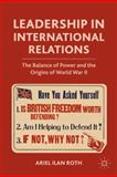 Leadership in International Relations : The Balance of Power and the Origins of World War II, Roth, Ariel Ilan, 0230106900