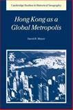 Hong Kong As a Global Metropolis, Meyer, David R., 0521026903