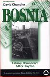 Bosnia : Faking Democracy after Dayton, Chandler, David, 0745316905