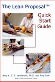 The Lean Proposal Quick Start Guide : Book 1 of the Lean Proposal Series, Vanderbilt, Amy K. C. S. and Etter, Ray, 0981866905