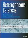 Heterogeneous Catalysis : Experimental and Theoretical Studies, Ruckenstein, Eli and Wang, Haiyou, 1118546903