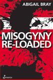 Misogyny Re-Loaded, Bray, Abigail, 187675690X