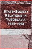 State-Society Relations in Yugoslavia, 1945-1992 9780312126902