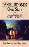 Daniel Boone's Own Story and the Adventures of Daniel Boone, Daniel Boone and Francis Lister Hawkes, 0486476901