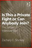 Is This a Private Fight or Can Anybody Join? : The Spread of Interstate War, Shirkey, Zachary C., 0754696901