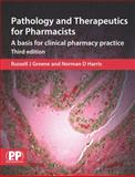 Pathology and Therapeutics for Pharmacists, 3rd Edition : A Basis for Clinical Pharmacy Practice - Third Edition, Greene, Russell J. and Harris, Norman D., 085369690X