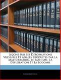 Leçons Sur les Déformations Vulvairee et Anales Produites Par la Masturbation, le Saphisme, la Defloration et la Sodomie, Louis Martineau, 1141376903