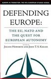 Defending Europe : The EU, NATO and the Quest for European Autonomy, Howorth, Jolyon, 1403966907