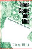 Please Change Your Mind, Steve White, 1462066909