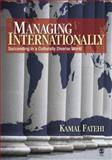 Managing Internationally : Succeeding in a Culturally Diverse World, Fatehi, Kamal, 141293690X