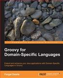 Groovy for Domain-Specific Languages : Extend and enhance your Java applications with Domain Specific Languages in Groovy, Dearle, Fergal, 184719690X