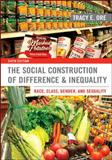 The Social Construction of Difference and Inequality : Race, Class, Gender, and Sexuality, Ore, Tracy, 0078026903