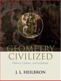 Geometry Civilized : History, Culture, and Technique, Heilbron, J. L., 0198506902