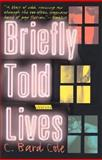 Briefly Told Lives, C. Bard Cole and C. B. Cole, 0312276907