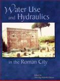 Water Use and Hydraulics in the Roman City, AIA Staff, 0787276901